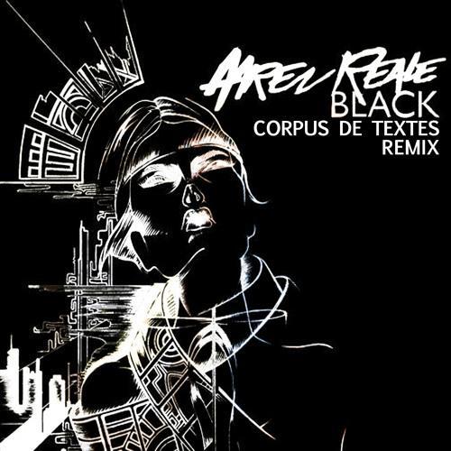 Aaren Reale - Black (Corpus de Textes Remix)