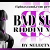 BAD SUH RIDDIM MIX BY SELECTA NATTY
