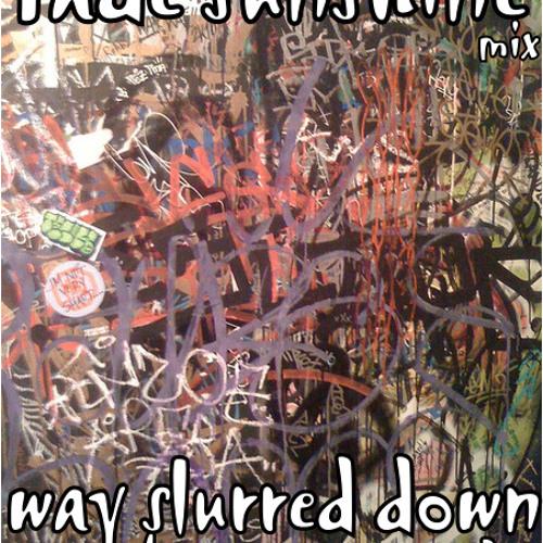 Way Slurred Down mix