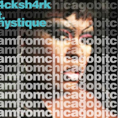 J4ck Sh4rk ft. Mystique - I am From Chicago