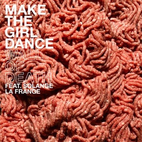Make The Girl Dance - Wall Of Death feat. Solange La Frange (Indiscreet Remix)