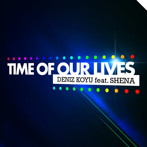Deniz Koyu Feat. Shena - Time Of Our Lifes (Jean Elan Remix)