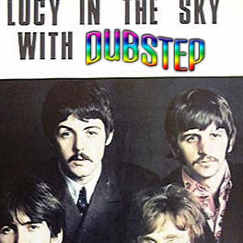 Lucy in the Sky with Dubstep