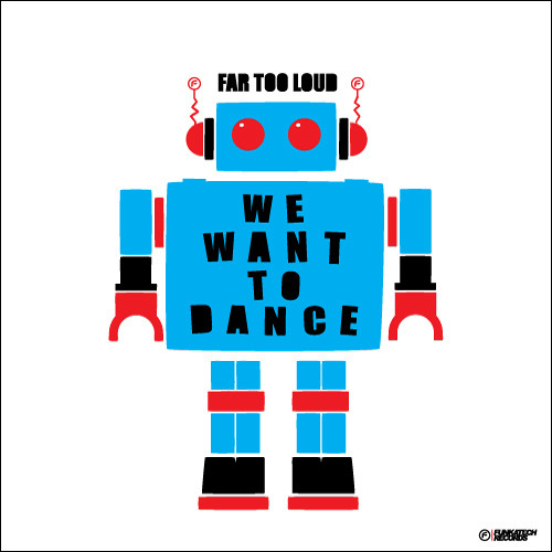 Far Too Loud - We Want To Dance