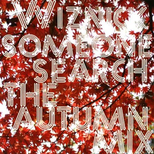 Wiznick - someone search the  autumn mix