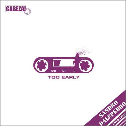 Cabeza! DRS-005 Sandro Dalepedro - Too Early