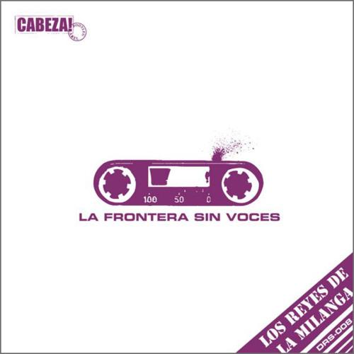 Cabeza! DRS-008 Los Reyes de la Milanga - La frontera sin voces