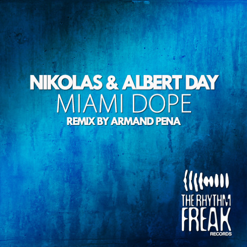 NIKOLAS AND ALBERT DAY - MIAMI DOPE (ARMAND PENA 305 REMIX)