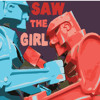 SAW THE GIRL (with egobandit)