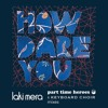 LAKI MERA - HOW DARE YOU (Part Time Heroes Remix)