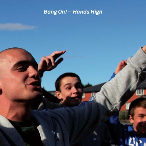 Bang On - Hands High Remixes
