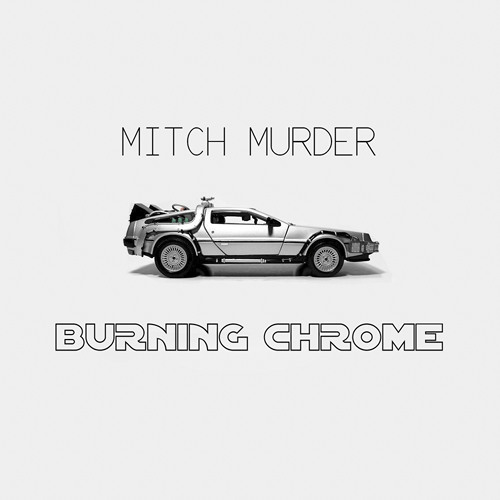 MITCH MURDER - BURNING CHROME ALBUM (OUT NOW ON ITUNES ETC ETC!)