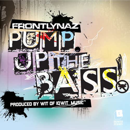 """Frontlynaz """"Pump Up the Bass"""""""