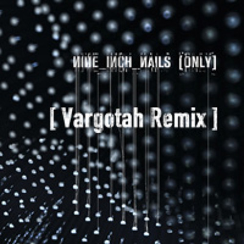 Only - Nine Inch Nails - Vargotah Remix