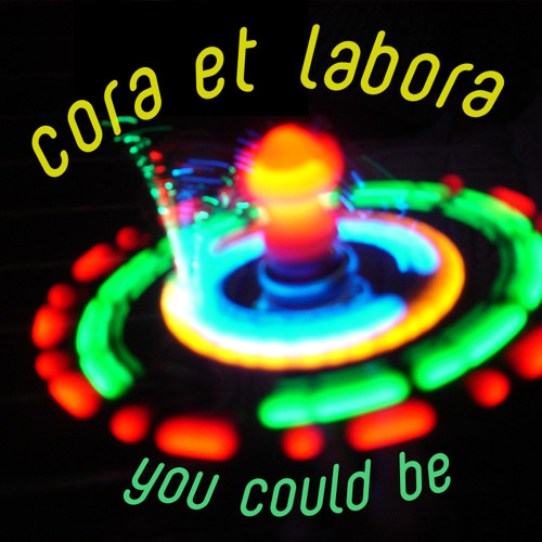 YOU COULD BE (Cora Et Labora)