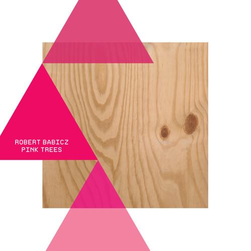 Robert Babicz - Pink Trees - Bedrock records