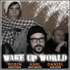 Wake up world - Karl Martindahl, Daniel Karlsson (The Moniker), Robin Bengtsson,