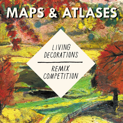 Maps & Atlases 'Living Decorations' Remix Competition CLOSED