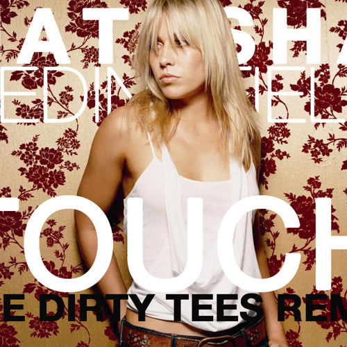Natasha Bedingfield - Touch (The Dirty Tees Official Remix)