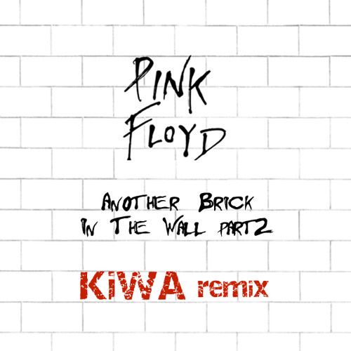 Pink Floyd - Another Brick In The Wall [Kiwa remix]