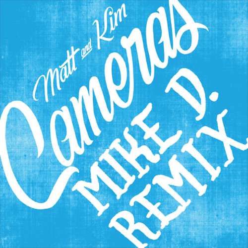 Matt & Kim - Cameras (Mike D Remix)