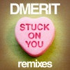 Dmerit - Stuck On You (Will Eastman Remix) FREE DOWNLOAD