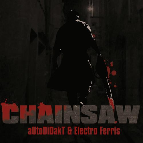 aUtOdiDakT & Electro Ferris - Chainsaw EP Preview