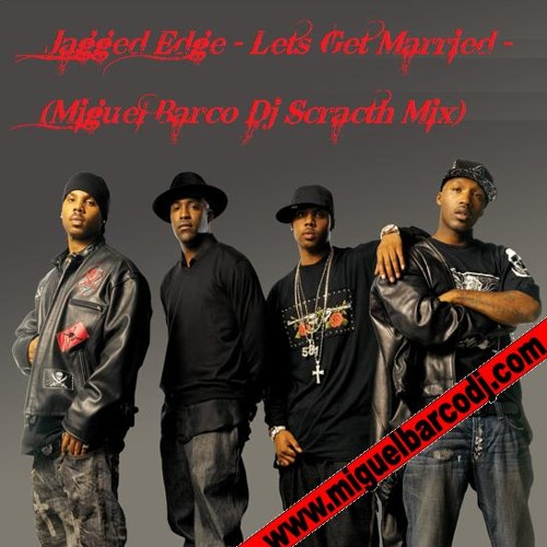 (Miguel Barco Dj Scracth Mix) Jagged Edge - Lets get married - FREE DOWNLOAD!!