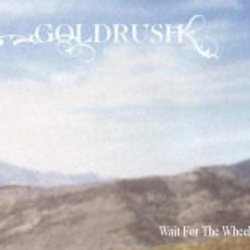 Goldrush - Wait For The Wheels