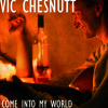 Vic Chesnutt - Come Into My World