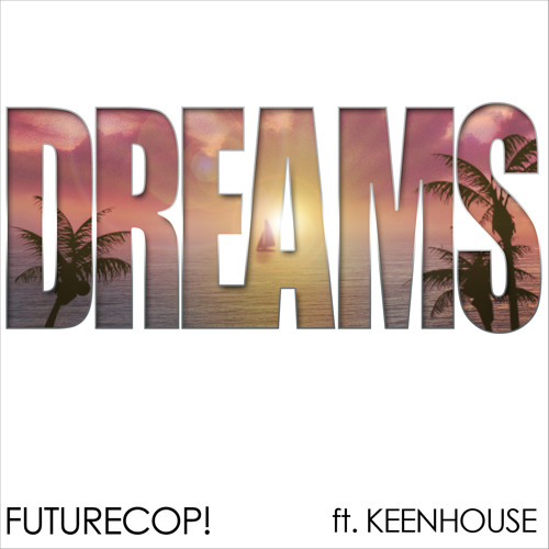 Futurecop! - Dreams (ft. Keenhouse)