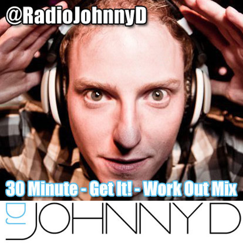 Johnny D - 30 Minute - Get It! - Work Out Mix.mp3