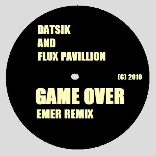 DATSIK AND FLUX PAVILLION - GAME OVER (EMER REMIX)