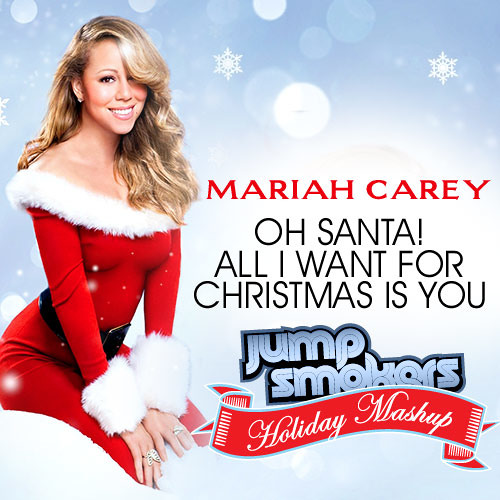 Mariah Carey - Oh Santa! / All I Want For Christmas Is You - Jump Smokers Remix Mash Up