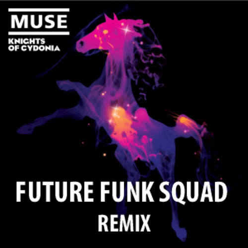 Knights of Cydonia (Future Funk Squad Remix) Muse [FREE 320 DOWNLOAD NOW!!]