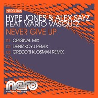 Hype Jones & Alex Sayz feat Mario Vasquez- Never Give Up (Gregori Klosman Remix) -