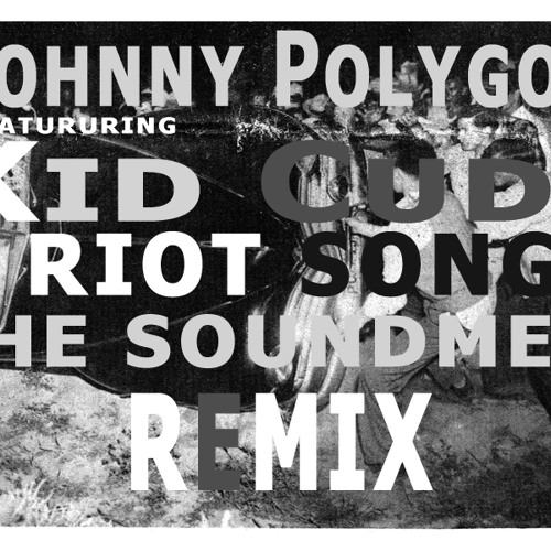 Johnny Polygon featuring Kid Cudi - Riot Song (The Soundmen Remix)