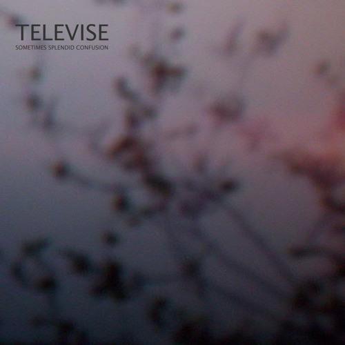 Televise - Sometimes Splendid Confusion