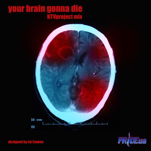 YOUR BRAIN GONNA DIE - KTV project DNB mix