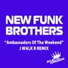 New Funk Brothers - Ambassadors Of The Weekend (J walk R Remix)