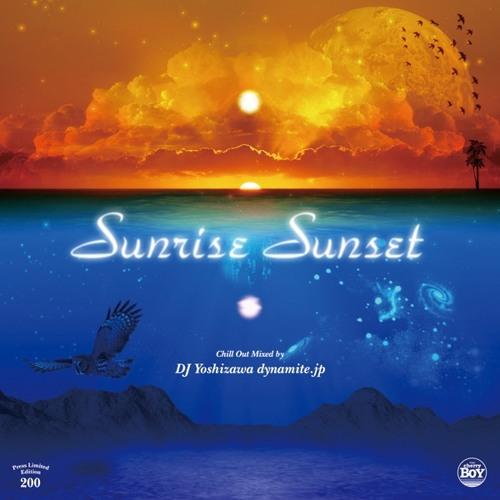 Chill Out MIX CD『DJ Yoshizawa dynamite.jp/Sunrise Sunset』Short Edit