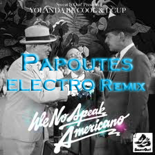 Alex Papoutes - Yolanda be cool & DCUP - We speak no Americano (Papoutes SUPER ELECTRO REMIX)