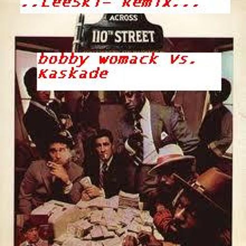 """Across 110th Street"" Bobby Womack vs Kaskade Re-Fix"