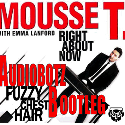 Mousse T - Right About Now (Audiobotz Fuzzy Chest Hair Bootleg) FREE DOWNLOAD