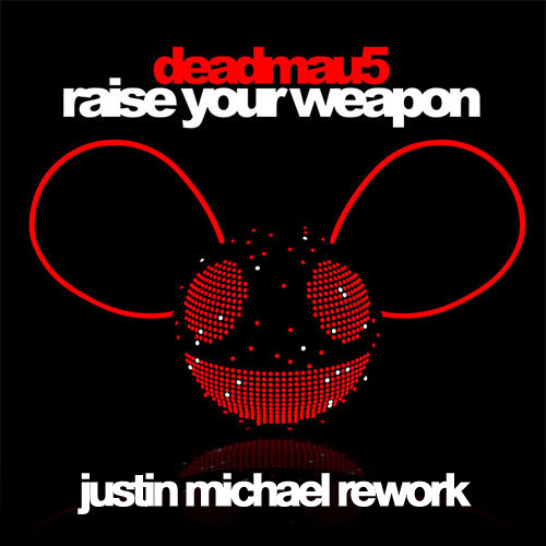 Deadmau5 - Raise Your Weapon (Justin Michael Rework)