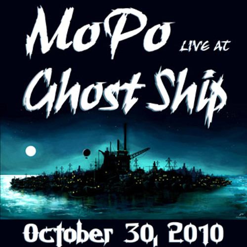 MoPo Live @ Ghost Ship - 10.30.10