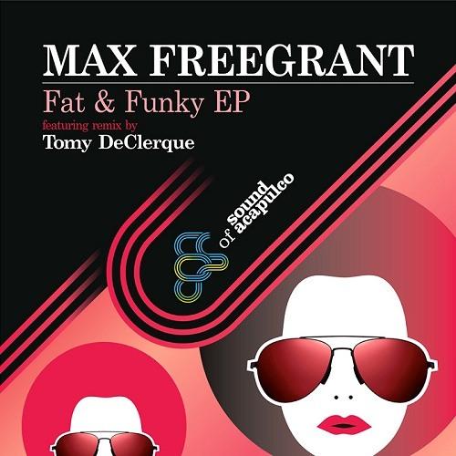 "Max Freegrant ""Fat & Funky"" (Tomy DeClerque remix) - web"