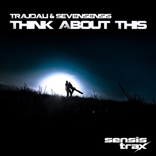 TrajDali & Sevensensis - Think About This (Radio Edit) [Sensistrax]