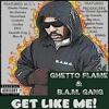 Get Like Me ~ Ghetto Flame