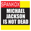 Michael Jackson Is Not Dead (Radio Edit) by SPANKOX